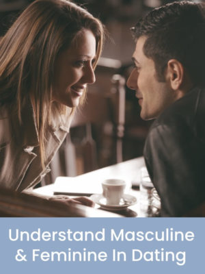 Product Picture for Understand the Masculine & Feminine in Dating